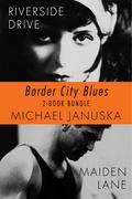 Border City Blues 2-Book Bundle: Riverside Drive / Maiden Lane