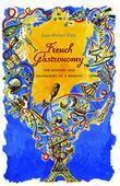 French Gastronomy: The History and Geography of a Passion