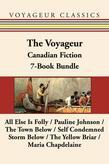 The Voyageur Classic Canadian Fiction 7-Book Bundle: All Else Is Folly / Pauline Johnson / The Town Below / Self Condemned / Storm Below / The Yellow