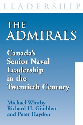 The Admirals: Canada's Senior Naval Leadership in the Twentieth Century