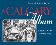 A Calgary Album: Glimpses of the Way We Were