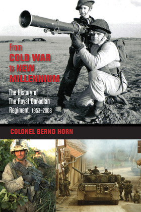 From Cold War to New Millennium: The History of The Royal Canadian Regiment, 1953-2008