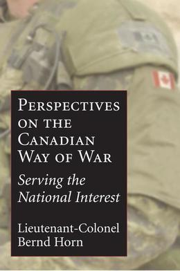 Perspectives on the Canadian Way of War: Serving the National Interest