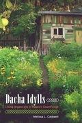 Dacha Idylls: Living Organically in Russia's Countryside
