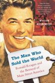 The Man Who Sold the World: Ronald Reagan and the Betrayal of Main Street America