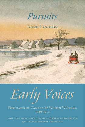 Pursuits: Early Voices - Portraits of Canada by Women Writers, 1639-1914