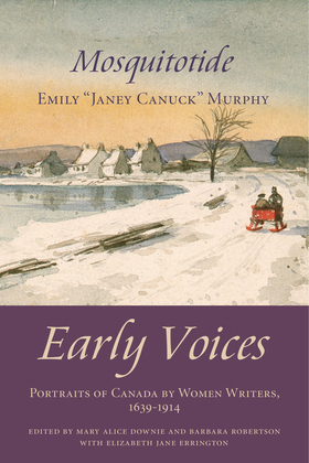 Mosquitotide: Early Voices - Portraits of Canada by Women Writers, 1639-1914