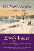 The Gloomy Prospect: Early Voices - Portraits of Canada by Women Writers, 1639-1914