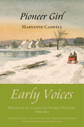 Pioneer Girl: Early Voices - Portraits of Canada by Women Writers, 1639-1914