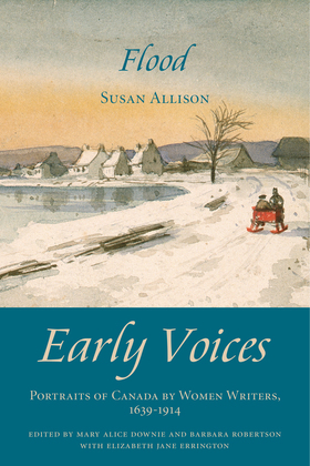 Flood: Early Voices - Portraits of Canada by Women Writers, 1639-1914
