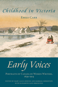 Childhood in Victoria: Early Voices - Portraits of Canada by Women Writers, 1639-1914