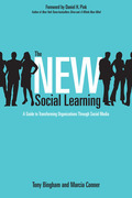 The New Social Learning: A Guide to Transforming Organizations Through Social Media