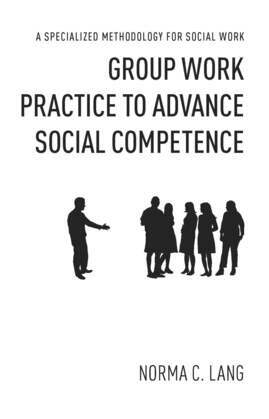 Group Work Practice to Advance Social Competence: A Specialized Methodology for Social Work