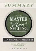 How to Master the Art of Selling ….  In Under 50 Minutes