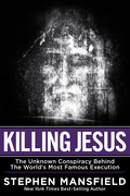 Killing Jesus: The Unknown Conspiracy Behind the World's Most Famous Execution
