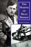 The Making of Billy Bishop: The First World War Exploits of Billy Bishop, VC