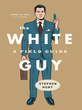 The White Guy: A Field Guide