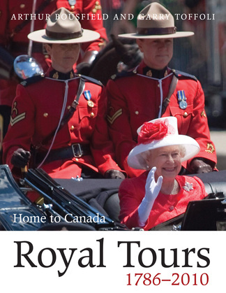 Royal Tours 1786-2010: Home to Canada