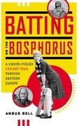 Batting on the Bosphorus: A Liquor-Fueled Cricket Tour Through Eastern Europe