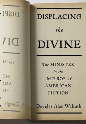 Displacing the Divine: The Minister in the Mirror of American Fiction