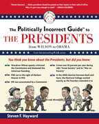 The Politically Incorrect Guide to the Presidents: From Wilson to Obama