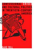 Confessional Crises and Cultural Politics in Twentieth-Century America