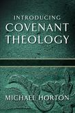 Introducing Covenant Theology: Introducing Covenant Theology