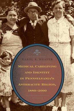 Medical Caregiving and Identity in Pennsylvania's Anthracite Region, 1880–2000