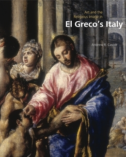 Art and the Religious Image in El Greco's Italy