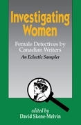 Investigating Women: Female Detectives by Canadian Writers: An Eclectic Sampler