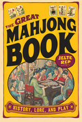The Great Mah Jong Book: History, Lore, and Play
