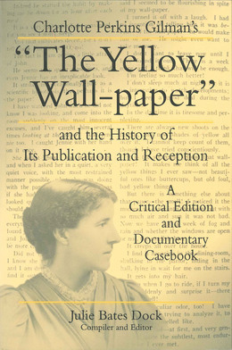 "Charlotte Perkins Gilman's ""The Yellow Wall-paper"" and the History of Its Publication and Reception"