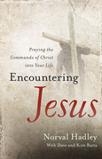 Encountering Jesus: Praying the Commands of Christ into Your Life