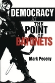Democracy at the Point of Bayonets