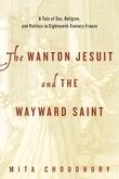 The Wanton Jesuit and the Wayward Saint