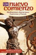 Un Nuevo Comienzo Estevez Cuaresma 2009: Meditaciones diarias para Cuaresma y Pascua