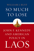 So Much to Lose: John F. Kennedy and American Policy in Laos