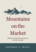 Mountains on the Market: Industry, the Environment, and the South
