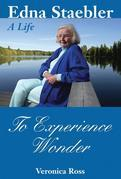 To Experience Wonder: Edna Staebler: A Life