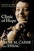 Clinic of Hope: The Story of Rene Caisse and Essiac