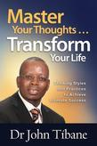 Master Your Thoughts ... Transform Your Life: Thinking Styles and Practices to Achieve Ultimate Success