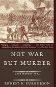 Not War But Murder: Cold Harbor 1864