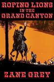 Roping Lions in the Grand Canyon: With linked Table of Contents
