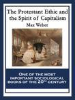 The Protestant Ethic and the Spirit of Capitalism: With linked Table of Contents