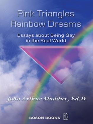 Pink Triangles and Rainbow Dreams. Essays About Being Gay in the Real World