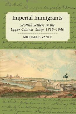Imperial Immigrants: The Scottish Settlers in the Upper Ottawa Valley, 1815-1840
