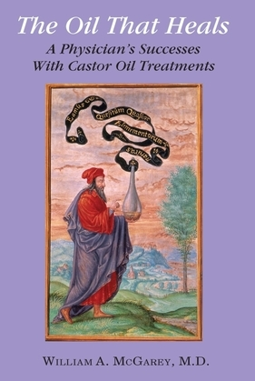 The Oil That Heals: A Physician's Success with Castor Oil Treatments