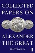Ernst Badian - Collected Papers on Alexander the Great