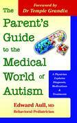 The Parent's Guide to the Medical World of Autism: A Physician Explains Diagnosis, Medications and Treatments
