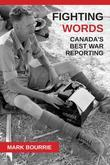 Fighting Words: Canada's Best War Reporting